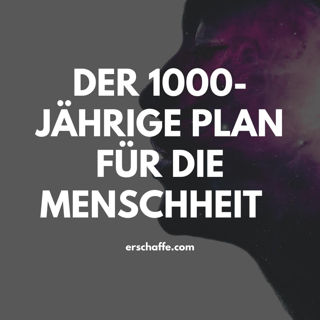 Der 1000-jährige Plan für die Menschheit