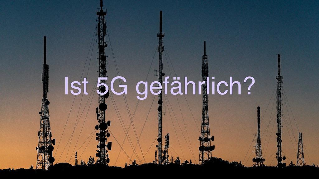 Ist 5G gefährlich?
